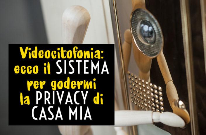 Videocitofonia: ecco il sistema per godersi la privacy di casa mia